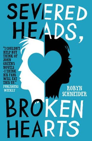 Severed Heads, Broken Hearts by Robyn Schneider Review: aka The Beginning of Everything