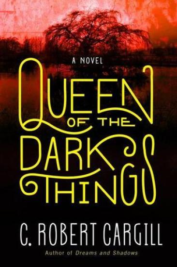 Early Review – Queen of the Dark Things (Dreams & Shadows #2) by C. Robert Cargill