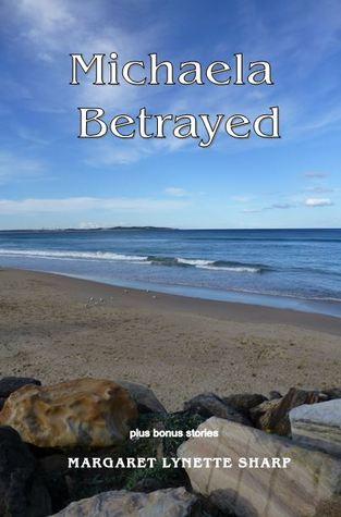 Michaela Betrayed by Margaret Lynette Sharp