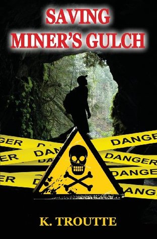 Saving Miner's Gulch by Kimberley Troutte