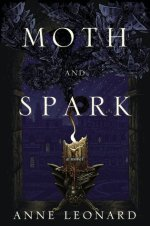 Moth And Spark by Anne Leonard | Book Review