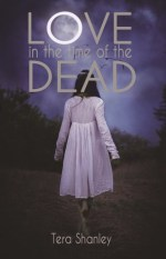 {ARC Review} Love in the Time of the Dead by Tera Shanley