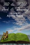 Wild & Wishful, Dark & Dreaming by Alethea Kontis