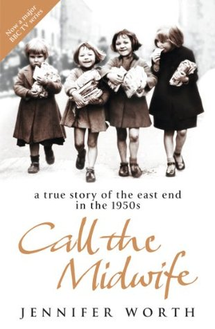 Call the Midwife: A True Story of the East End in the 1950s