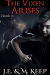 The Vixen Arises by J.E. Keep