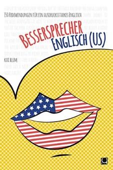 Bessersprecher Englisch (US) - 150 Redewendungen für ein ausdrucksstarkes Englisch