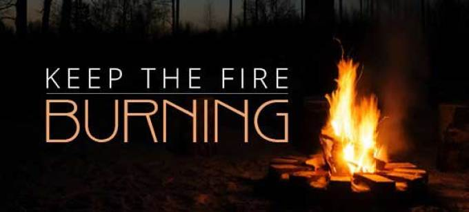 Image result for KEEP THE FIRE BURNING