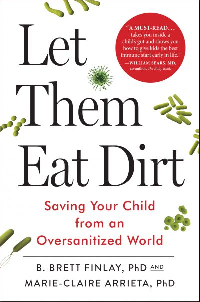 "The cover of ""Let Them Eat Dirt,"" co-authored by B. Brett Finlay and Marie-Claire Arrieta. (Courtesy Algonquin Books of Chapel Hill)"