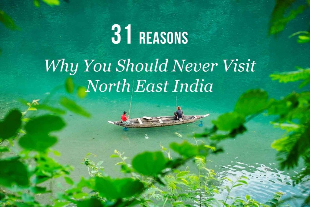 31 Reasons Why You Should Never Visit Northeast India on ( ̄︶ ̄)↗  id=23773
