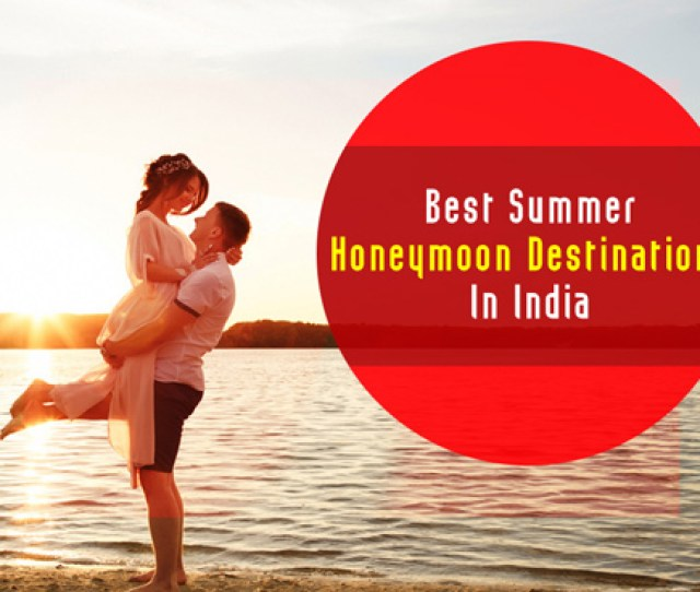 22 Best Honeymoon Places In India For The Summer Of 2019