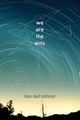 We Are the Ants | Book by Shaun David Hutchinson ...