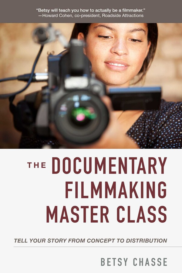 The Documentary Filmmaking Master Class   Book by Betsy Chasse ...
