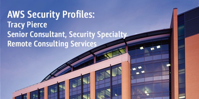 AWS Security Profiles: Tracy Pierce, Senior Consultant, Security Specialty, Remote Consulting Services