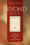 Beyond Pius V: Conflicting Interpretations of the Liturgical Reform