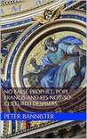 No False Prophet: Pope Francis and his not-so-cultured despisers: a theme and four variations (FQI Collection (Fides quaerens intellectum) Book 1)