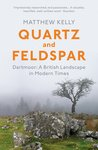 Quartz and Feldspar: Dartmoor - A British Landscape in Modern Times