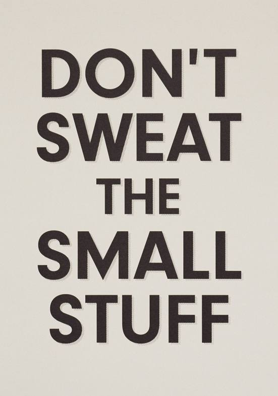 Image result for Don't sweat the small stuff