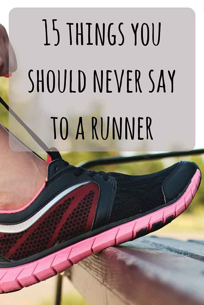 No matter what kind of a runner you are, or how long have you been one - there are certain things no runner in the world likes to hear. If you, however, aren't a runner - please be kind to your runner friends! :) | LadyofAwesome.com