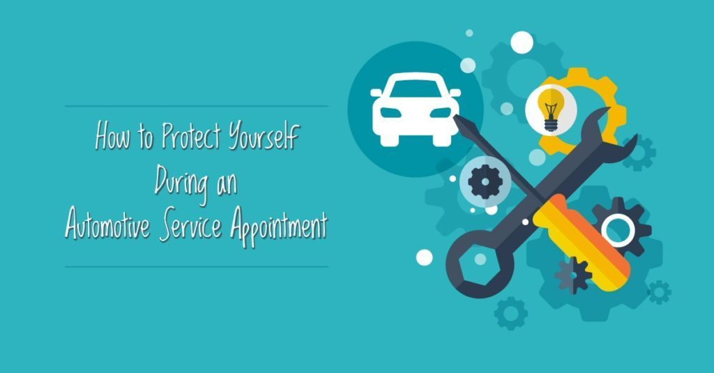 How to Protect Yourself During an Automotive Service Appointment