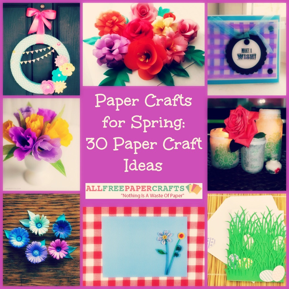 Paper Crafts For Spring 30 Paper Craft Ideas