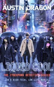 Liquid Cool: The Cyberpunk Detective Series by Austin Dragon