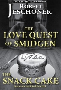 The Love Quest of Smidgen the Snack Cake by Robert Jeschonek