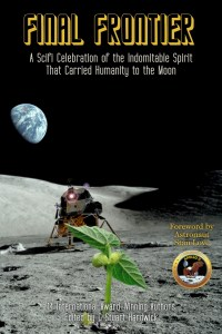 Final Frontier: A Scifi Celebration of the Indomitable Spirit that Carried Humanity to the Moon by C. Stuart Hardwick