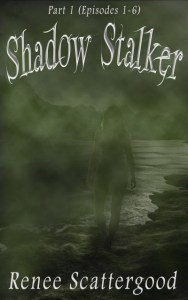 Shadow Stalker Part 1 (Episodes 1 - 6) by Renee Scattergood