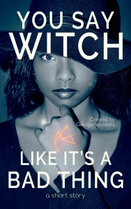 You Say Witch Like It's a Bad Thing by George Saoulidis
