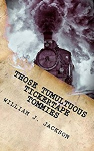 Those Tumultuous Tickertape Tommies by William J. Jackson