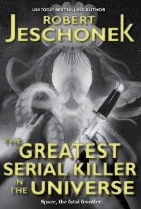 The Greatest Serial Killer in the Universe by Robert Jeschonek