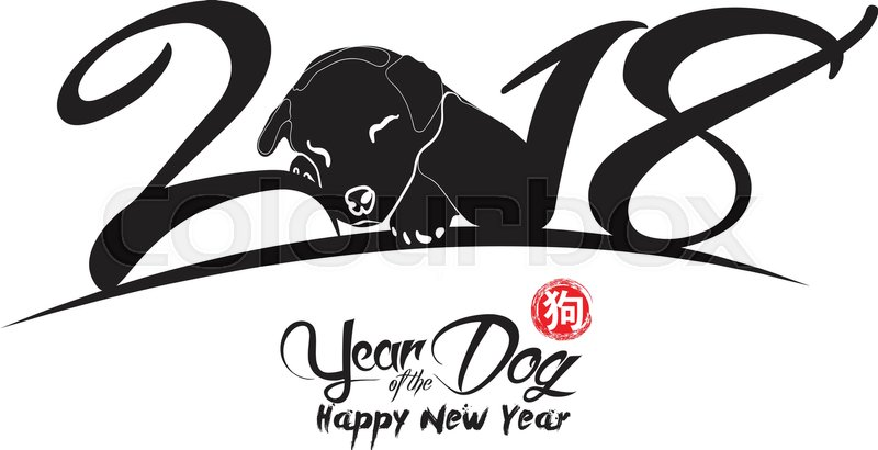 Chinese Calligraphy 2018  Chinese Happy New Year of the Dog 2018     Stock vector of  Chinese Calligraphy 2018  Chinese Happy New Year of the  Dog 2018
