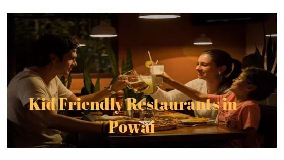 Kid Friendly Restaurants in Powai