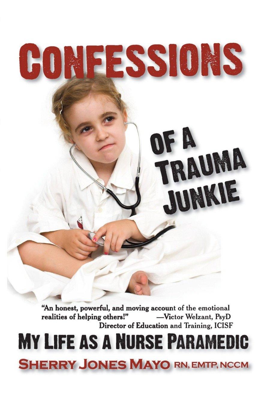 Confessions of a Trauma Junkie: My Life as a Nurse Paramedic