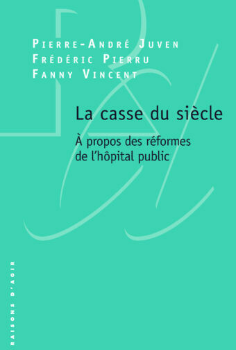 «La casse du siècle», par Pierre-André Juven, Frédéric Pierru et Fanny Vincent (version PDF gratuite)