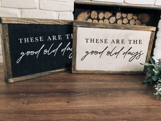 These Are The Good Old Days | Home Decor | Wood Sign