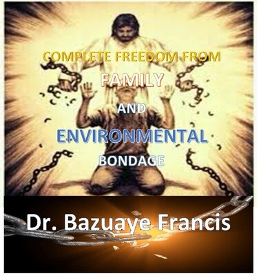 COMPLETE FREEDOM FROM FAMILY AND ENVIRONMENTAL BONDAGE (It's Ebook not Hardcover)