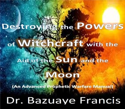 Destroying Witchcraft Powers with the Aid of the Sun and the Moon