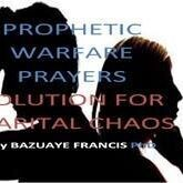 PROPHETIC WARFARE PRAYERS SOLUTION FOR MARITAL CHAOS (It's Ebook not Hardcover)