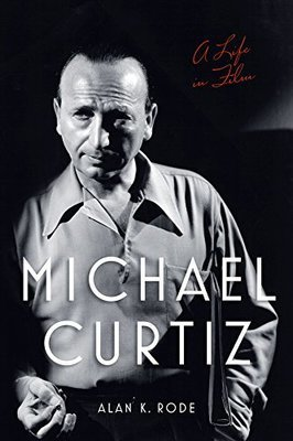 Michael Curtiz: A Life In Film - Hard Cover, Autographed