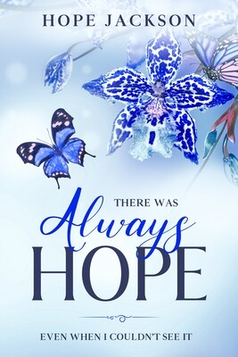 There Was Always Hope: Even When I Couldn't See It by Hope Jackson