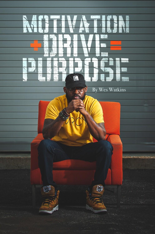 Motivation + Drive = Purpose by Wesley Watkins