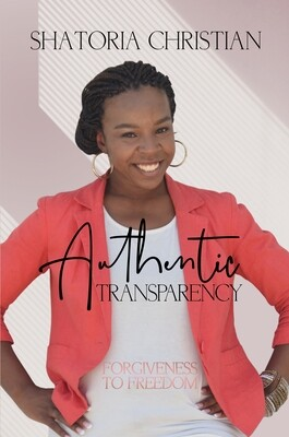 Authentic Transparency by Shatoria Christian