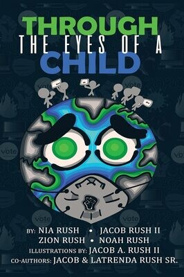 Through the Eyes of a Child Paperback by Nia Rush, Jacob Rush II, Zion Rush, and Noah Rush, Co Authors: Jacob & Latrenda Rush Sr
