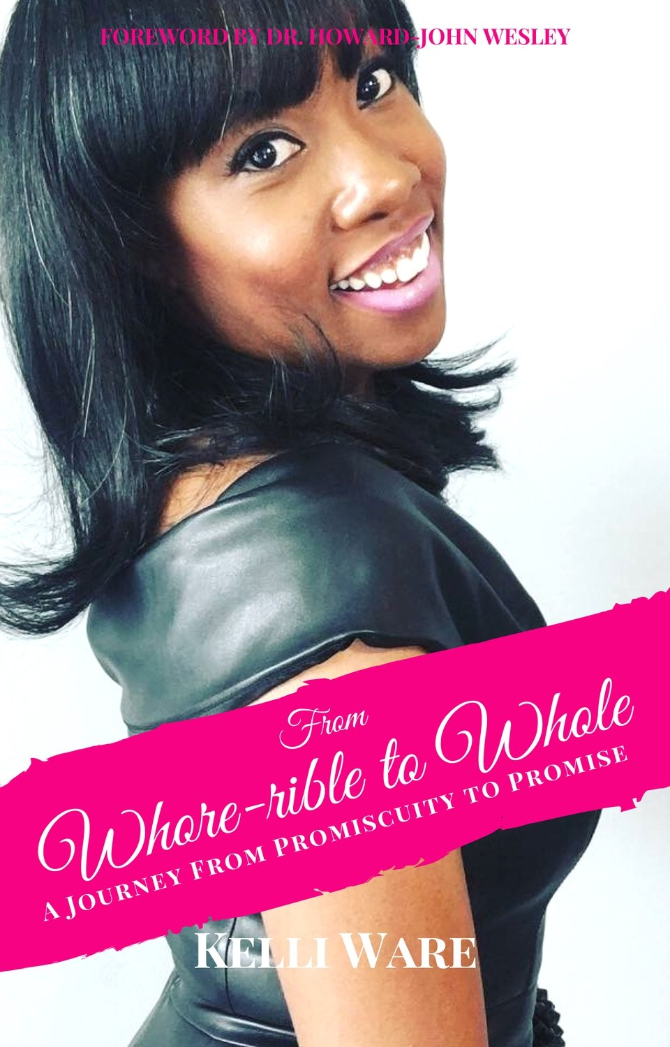 From Whore-rible to Whole: A Journey from Promiscuity to Promise (Hardcover)