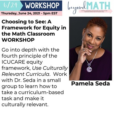 Choosing to See: A Framework for Equity in the Math Classroom WORKSHOP with Pamela Seda