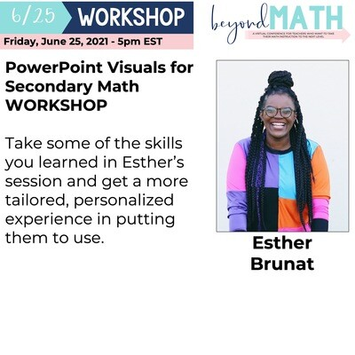 PowerPoint Visuals for Secondary Math WORKSHOP with Esther Brunat