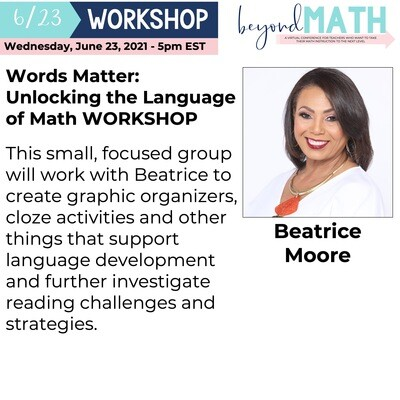 Words Matter: Unlocking the Language of Math WORKSHOP with Beatrice Moore