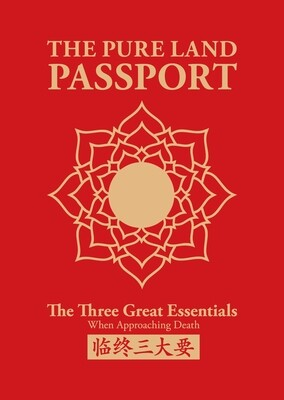 [NEW EDITION] The Pure Land Passport : The Three Great Essentials When Approaching Death (临终三大要)