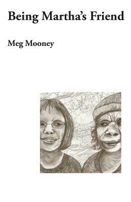 Being Martha's Friend by Meg Mooney